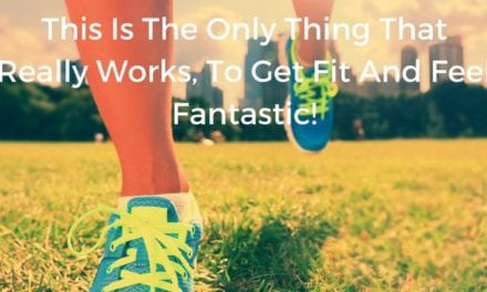 This Is The Only Thing That Really Works, To Get Fit And Feel Fantastic!
